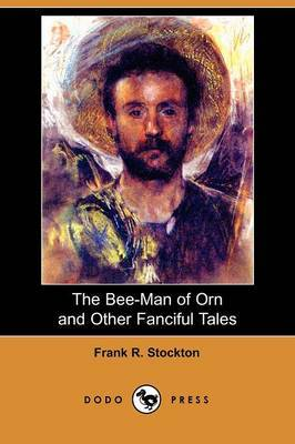 The Bee-Man of Orn and Other Fanciful Tales (Dodo Press)