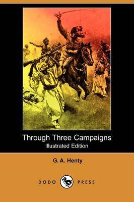 Through Three Campaigns (Illustrated Edition) (Dodo Press)