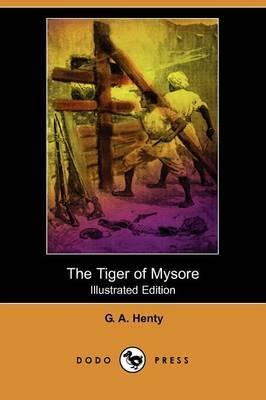 The Tiger of Mysore (Illustrated Edition) (Dodo Press)