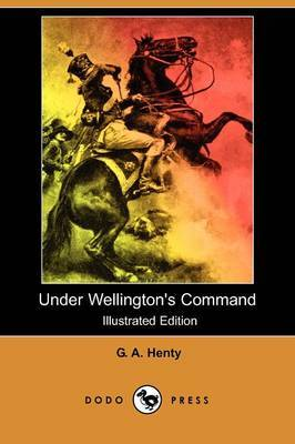 Under Wellington's Command (Illustrated Edition) (Dodo Press)