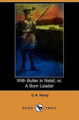 With Buller in Natal; Or, a Born Leader (Dodo Press)
