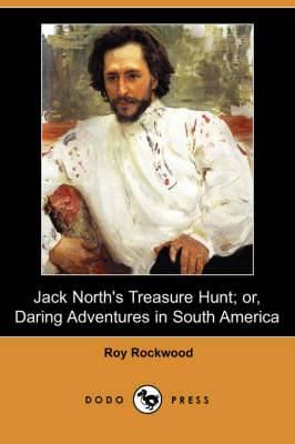 Jack North's Treasure Hunt; Or, Daring Adventures in South America (Dodo Press)