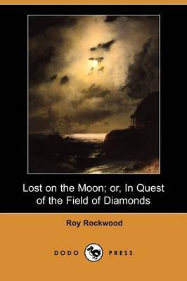 Lost on the Moon; Or, in Quest of the Field of Diamonds (Dodo Press)