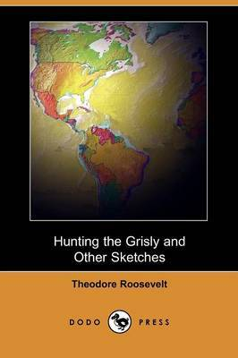 Hunting the Grisly and Other Sketches (Dodo Press)