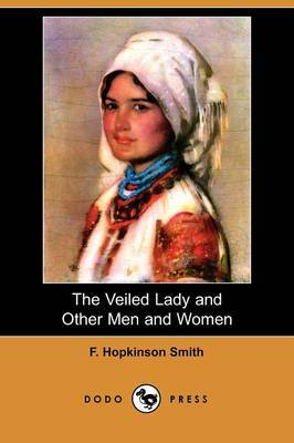 The Veiled Lady and Other Men and Women (Dodo Press)