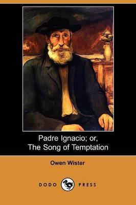 Padre Ignacio; Or, the Song of Temptation (Dodo Press)