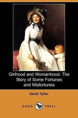 Girlhood and Womanhood: The Story of Some Fortunes and Misfortunes (Dodo Press)