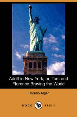 Adrift in New York; Or, Tom and Florence Braving the World (Dodo Press)
