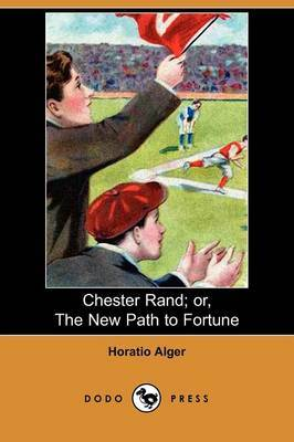 Chester Rand; Or, the New Path to Fortune (Dodo Press)