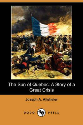 The Sun of Quebec: A Story of a Great Crisis (Dodo Press)