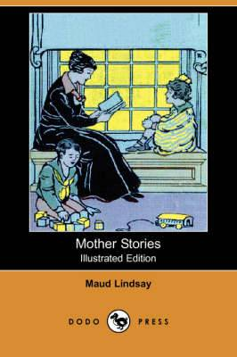 Mother Stories (Illustrated Edition) (Dodo Press)