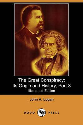 The Great Conspiracy: Its Origin and History, Part 3 (Illustrated Edition) (Dodo Press)