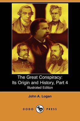The Great Conspiracy: Its Origin and History, Part 4 (Illustrated Edition) (Dodo Press)