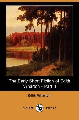 The Early Short Fiction of Edith Wharton, Part II