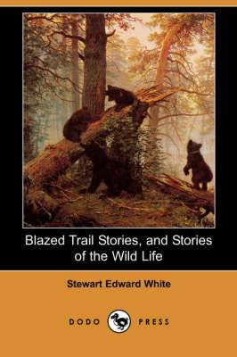 Blazed Trail Stories, and Stories of the Wild Life (Dodo Press)