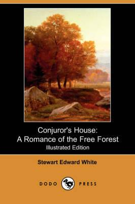 Conjuror's House: A Romance of the Free Forest (Illustrated Edition) (Dodo Press)