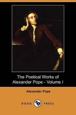 The Poetical Works of Alexander Pope - Volume I (Dodo Press)