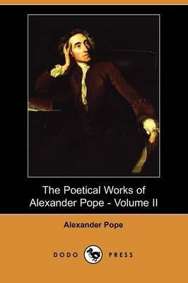 The Poetical Works of Alexander Pope - Volume II (Dodo Press)