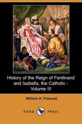History of the Reign of Ferdinand and Isabella, the Catholic - Volume III (Dodo Press)