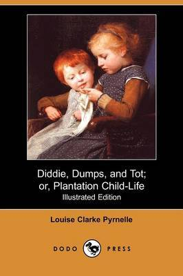 Diddie, Dumps, and Tot; Or, Plantation Child-Life (Illustrated Edition) (Dodo Press)