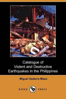 Catalogue of Violent and Destructive Earthquakes in the Philippines (Dodo Press)