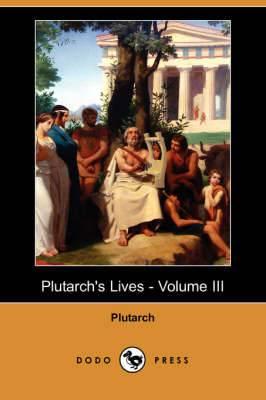 Plutarch's Lives - Volume III (Dodo Press)