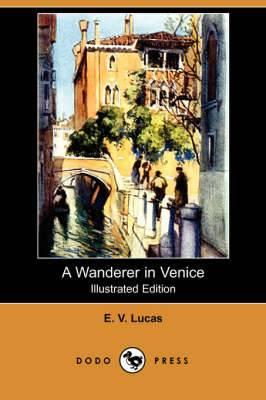 A Wanderer in Venice (Illustrated Edition) (Dodo Press)