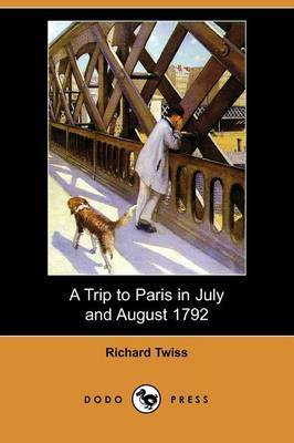 A Trip to Paris in July and August 1792 (Illustrated Edition) (Dodo Press)