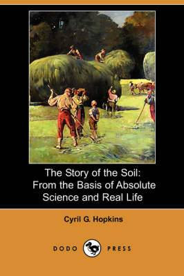 The Story of the Soil: From the Basis of Absolute Science and Real Life (Dodo Press)