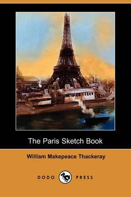 The Paris Sketch Book of Mr. M. A. Titmarsh (Dodo Press)