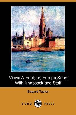 Views A-Foot; Or, Europe Seen with Knapsack and Staff (Dodo Press)