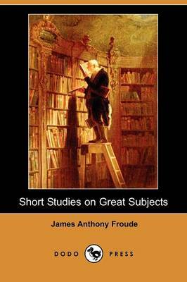 Short Studies on Great Subjects (Dodo Press)