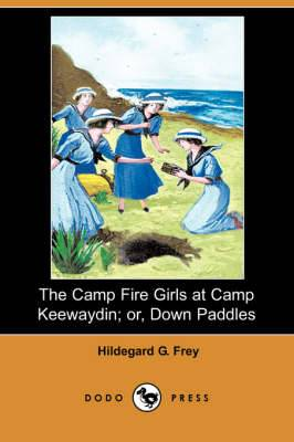 The Camp Fire Girls at Camp Keewaydin; Or, Down Paddles (Dodo Press)