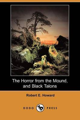 The Horror from the Mound, and Black Talons (Dodo Press)