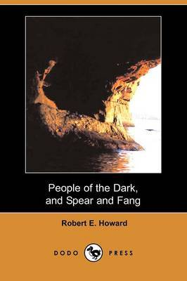 People of the Dark, and Spear and Fang (Dodo Press)
