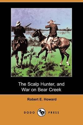 The Scalp Hunter, and War on Bear Creek (Dodo Press)