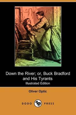 Down the River; Or, Buck Bradford and His Tyrants (Illustrated Edition) (Dodo Press)