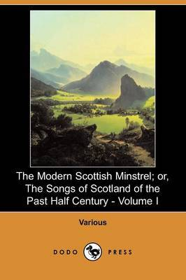 The Modern Scottish Minstrel; Or, the Songs of Scotland of the Past Half Century - Volume I (Dodo Press)