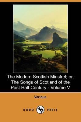 The Modern Scottish Minstrel; Or, the Songs of Scotland of the Past Half Century - Volume V (Dodo Press)