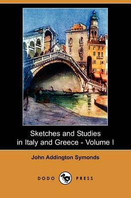 Sketches and Studies in Italy and Greece - Volume I (Dodo Press)