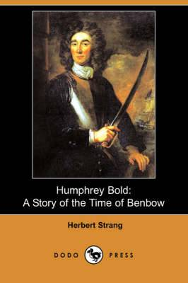 Humphrey Bold: A Story of the Time of Benbow (Dodo Press)