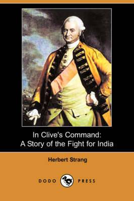 In Clive's Command: A Story of the Fight for India (Dodo Press)