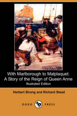 With Marlborough to Malplaquet: A Story of the Reign of Queen Anne (Illustrated Edition) (Dodo Press)