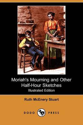 Moriah's Mourning and Other Half-Hour Sketches (Illustrated Edition) (Dodo Press)