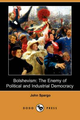 Bolshevism: The Enemy of Political and Industrial Democracy (Dodo Press)