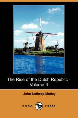 The Rise of the Dutch Republic - Volume II (Dodo Press)
