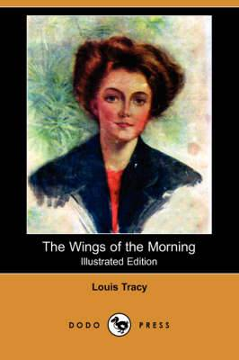 The Wings of the Morning (Illustrated Edition) (Dodo Press)