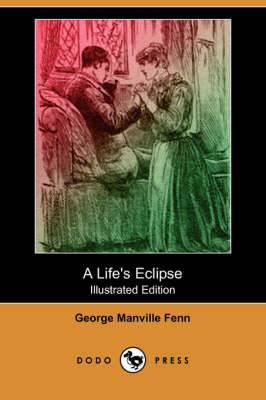 A Life's Eclipse (Illustrated Edition) (Dodo Press)