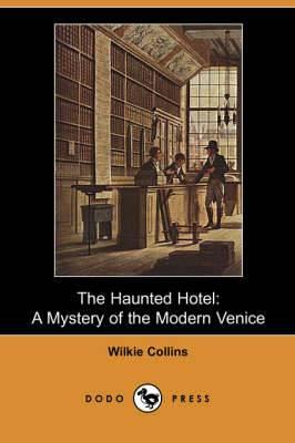 The Haunted Hotel: A Mystery of the Modern Venice (Dodo Press)