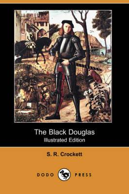 The Black Douglas (Illustrated Edition) (Dodo Press)